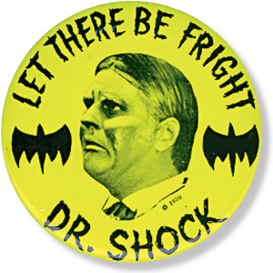 "Dr. Shock wore his ""Let There Be Fright"" button on TV and at personal appearances. I owned one. Where is it now?"